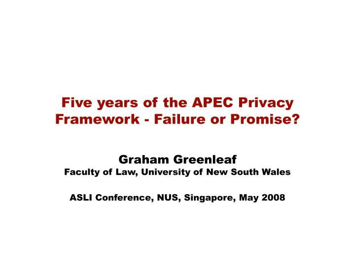 Five years of the APEC Privacy Framework - Failure or Promise?
