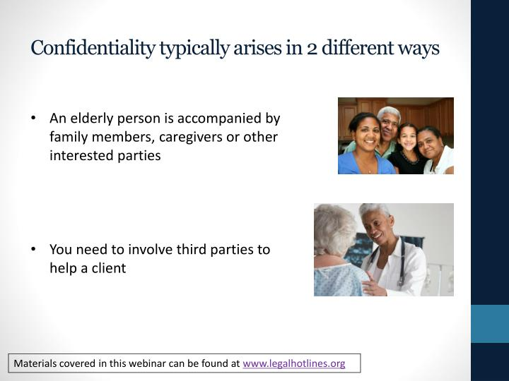Confidentiality typically arises in 2 different ways