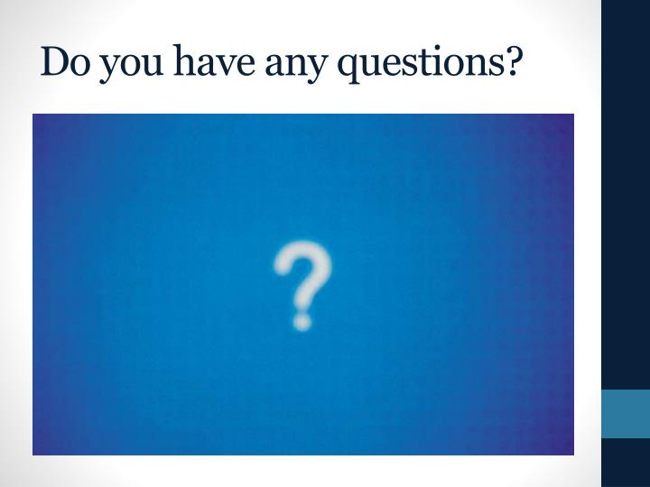 Do you have any questions?