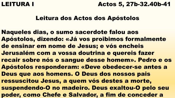 LEITURA I                                 Actos 5, 27b-32.40b-41