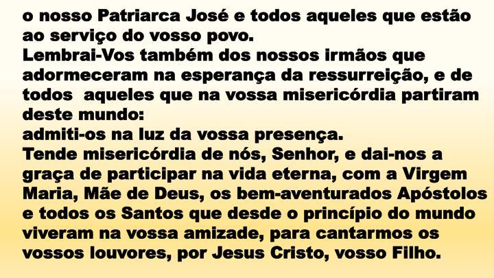 o nosso Patriarca José e todos aqueles que estão ao serviço do vosso povo.