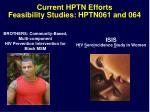 current hptn efforts feasibility studies hptn061 and 064