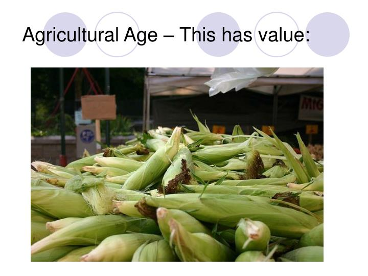 Agricultural Age – This has value: