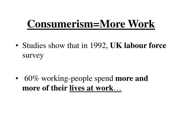 Consumerism=More Work