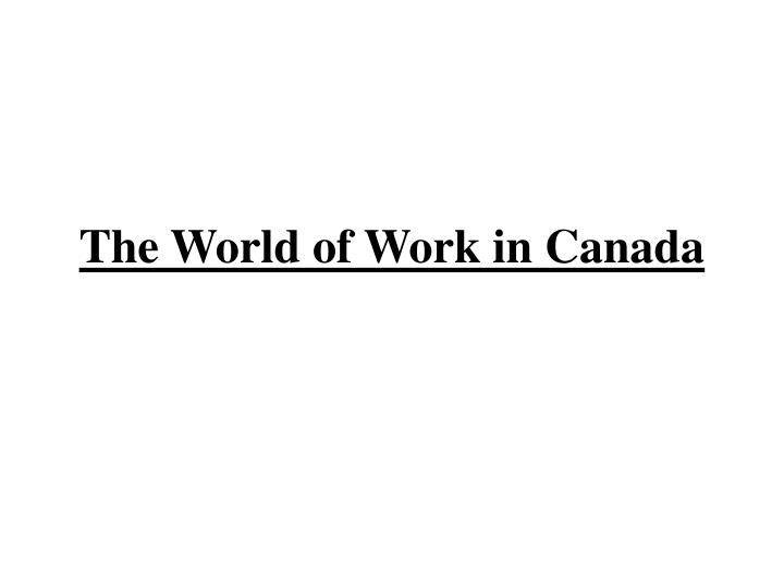 The world of work in canada