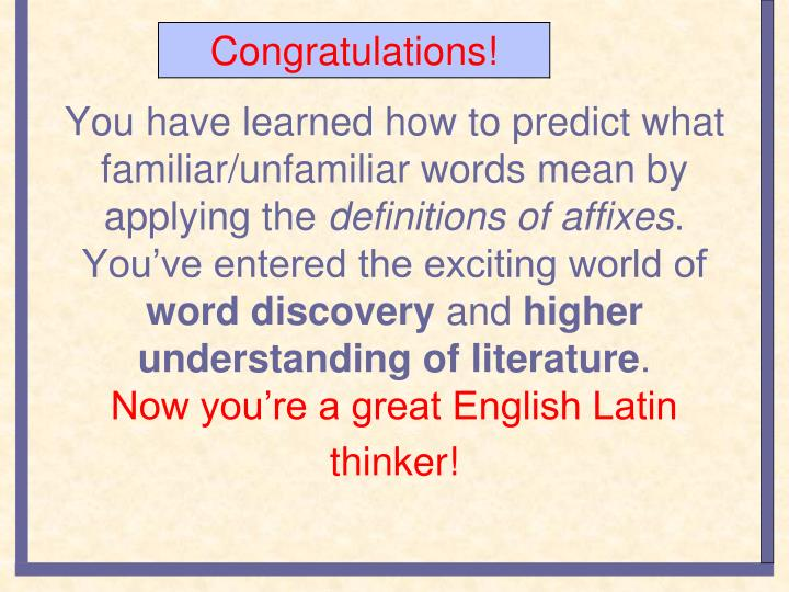 You have learned how to predict what familiar/unfamiliar words mean by applying the