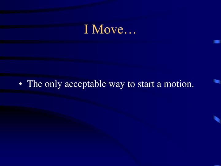 I Move…