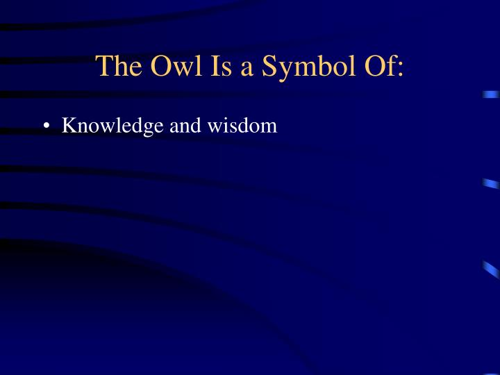 The Owl Is a Symbol Of: