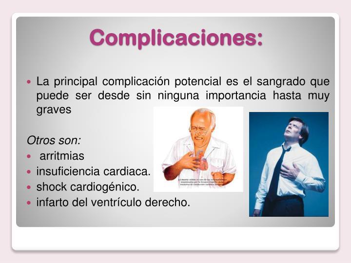 La principal complicación potencial es el sangrado que puede ser desde sin ninguna importancia hasta muy graves