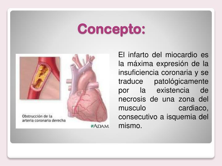 El infarto del miocardio es la máxima expresión de la insuficiencia coronaria y se traduce patológicamente por la existencia de necrosis de una zona del musculo cardiaco, consecutivo a isquemia del mismo.