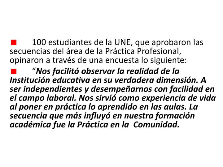 100 estudiantes de la UNE, que aprobaron las secuencias del rea de la Prctica Profesional, opinaron a travs de una encuesta lo siguiente: