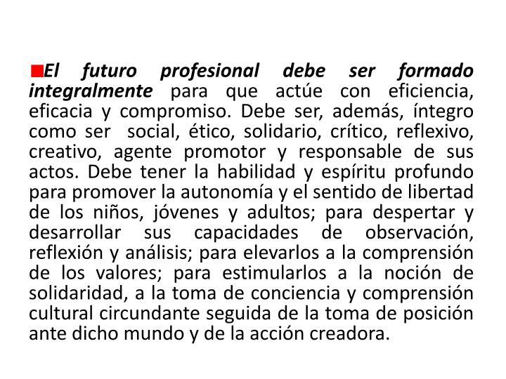 El futuro profesional debe ser formado integralmente