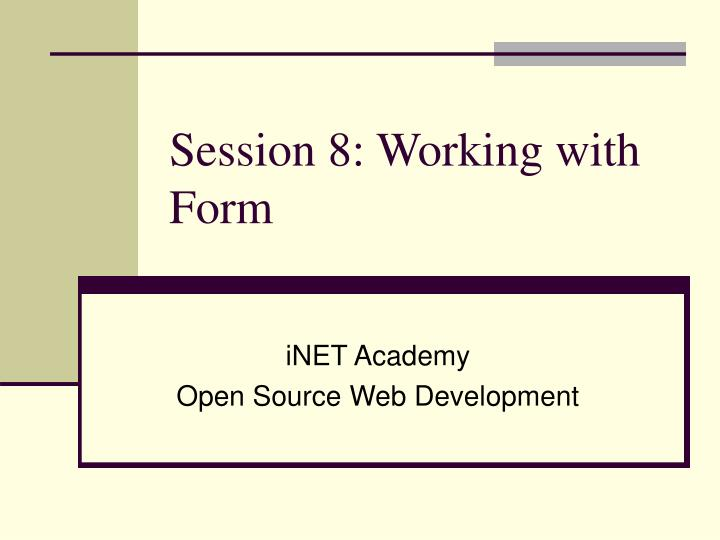 Session 8 working with form