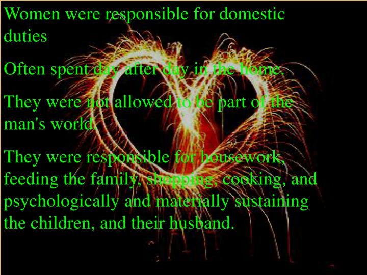 Women were responsible for domestic duties