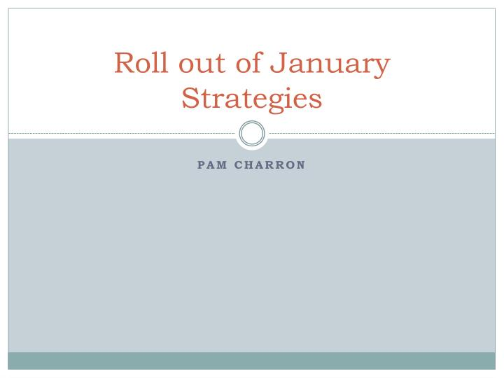 Roll out of January Strategies