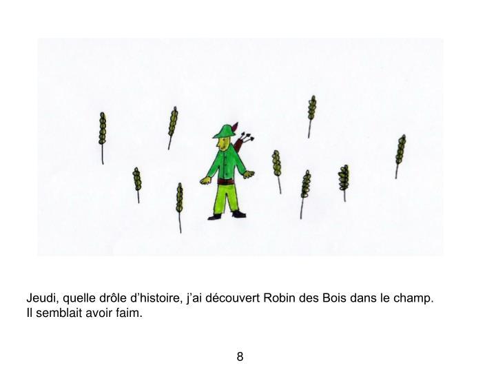 Jeudi, quelle drôle d'histoire, j'ai découvert Robin des Bois dans le champ.