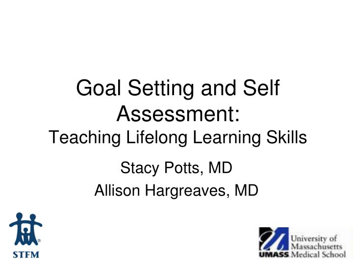 Goal setting and self assessment teaching lifelong learning skills