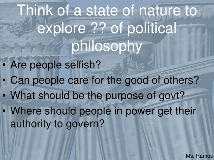 Think of a state of nature to explore o f political philosophy