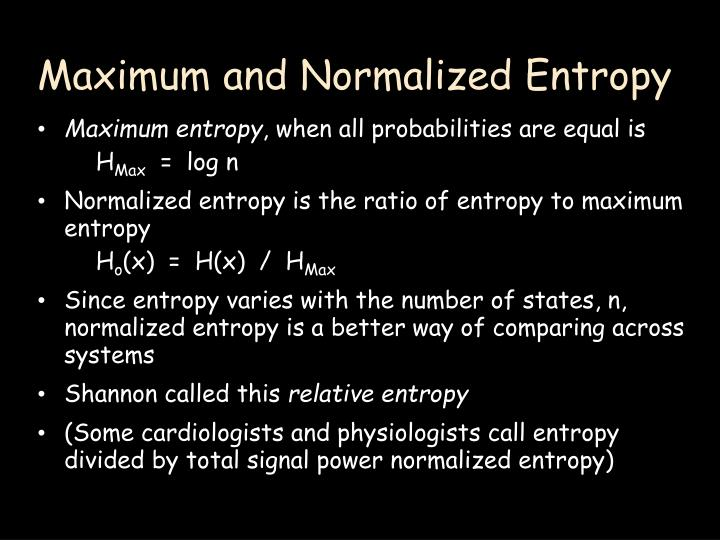 Maximum and Normalized Entropy