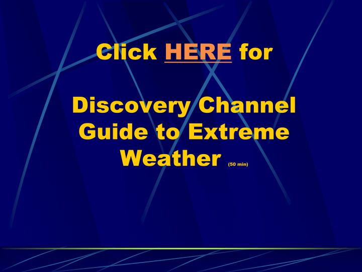 Click here for discovery channel guide to extreme weather 50 min