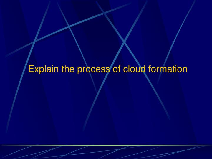 Explain the process of cloud formation