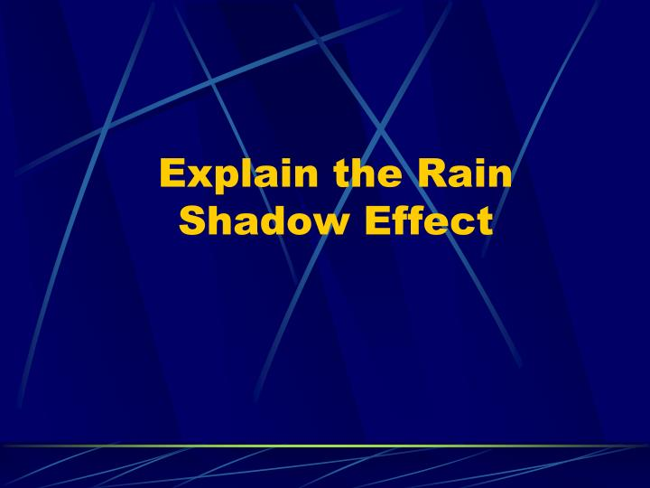 Explain the Rain Shadow Effect