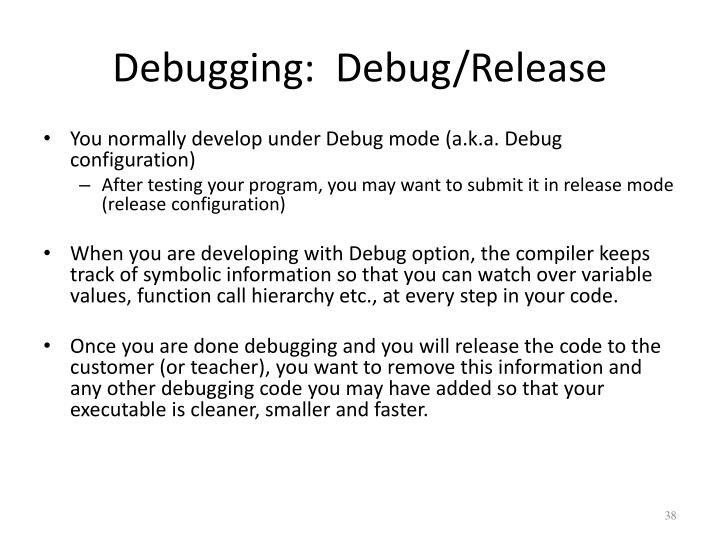 Debugging:  Debug/Release