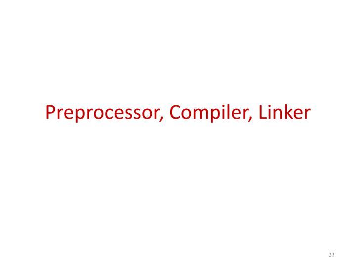 Preprocessor, Compiler, Linker