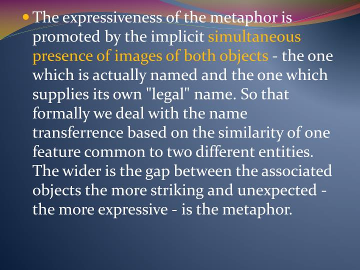 The expressiveness of the metaphor is promoted by the implicit