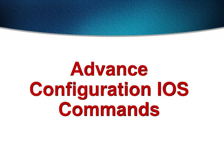 advance configuration ios commands