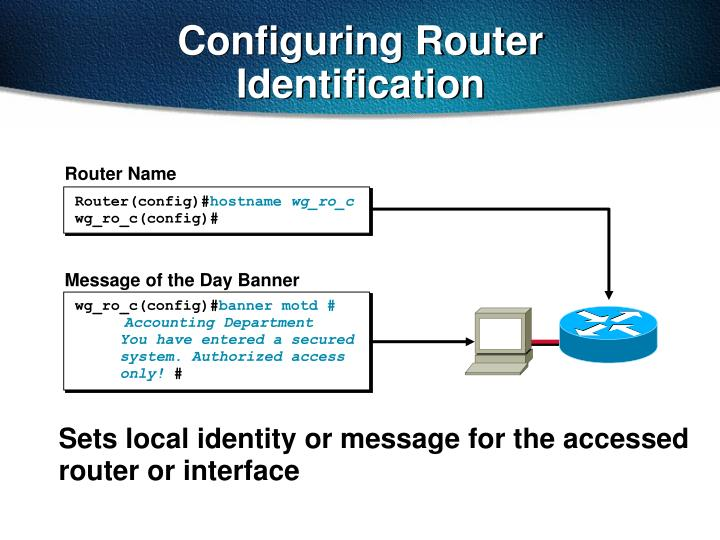 Sets local identity or message for the accessed router or interface