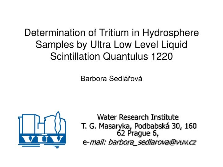 Determination of Tritium in Hydrosphere Samples by Ultra Low Level Liquid Scintillation Quantulus 12...