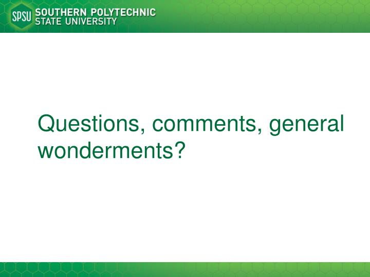 Questions, comments, general wonderments?
