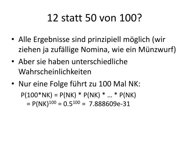 12 statt 50 von 100?
