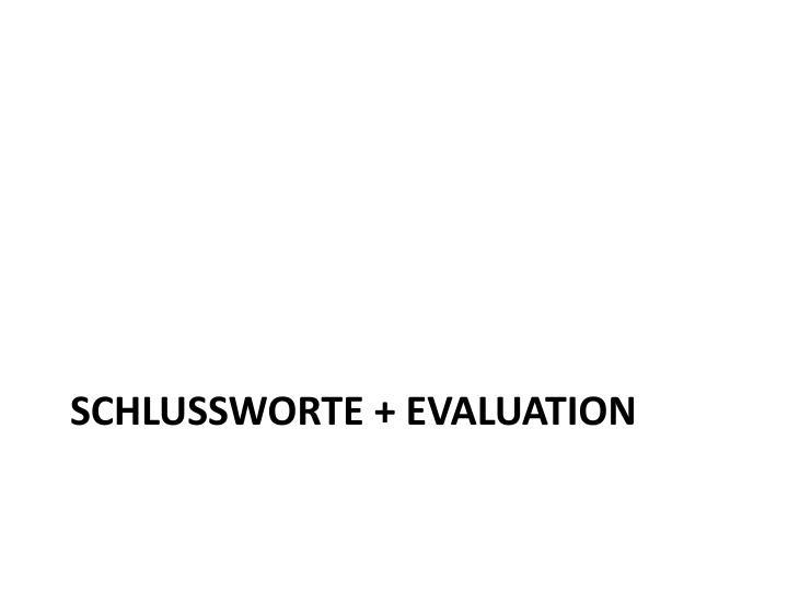 schlussworte + Evaluation