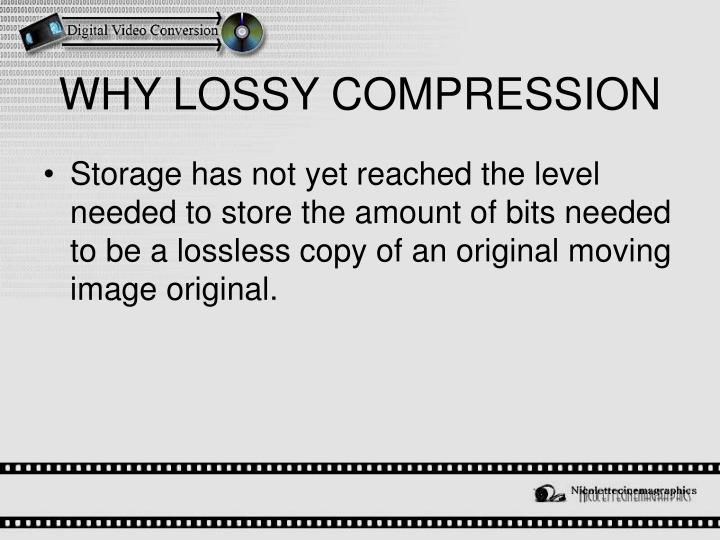 WHY LOSSY COMPRESSION