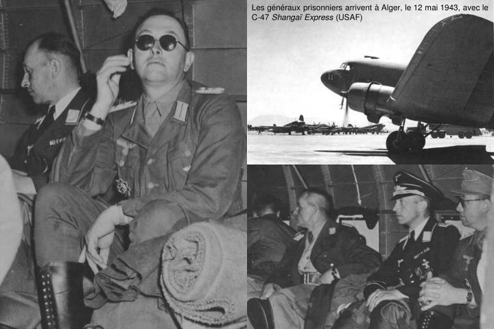 Les généraux prisonniers arrivent à Alger, le 12 mai 1943, avec le C-47