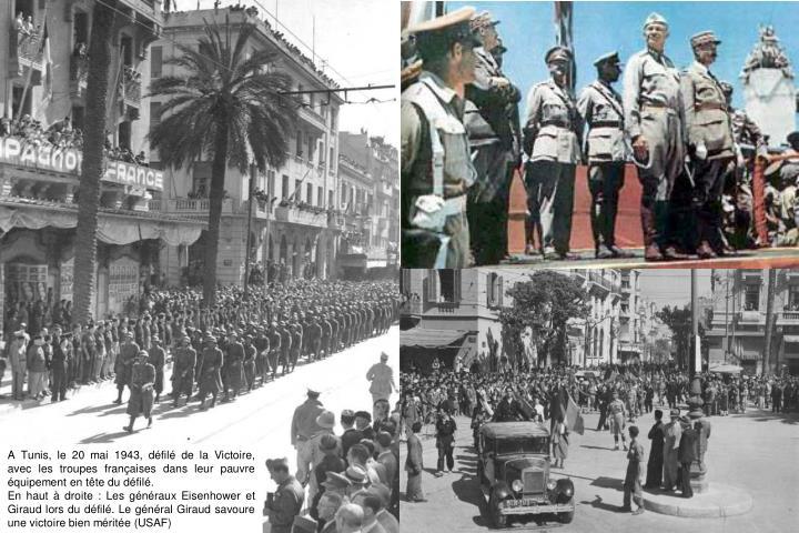 A Tunis, le 20 mai 1943, défilé de la Victoire, avec les troupes françaises dans leur pauvre équipement en tête du défilé.
