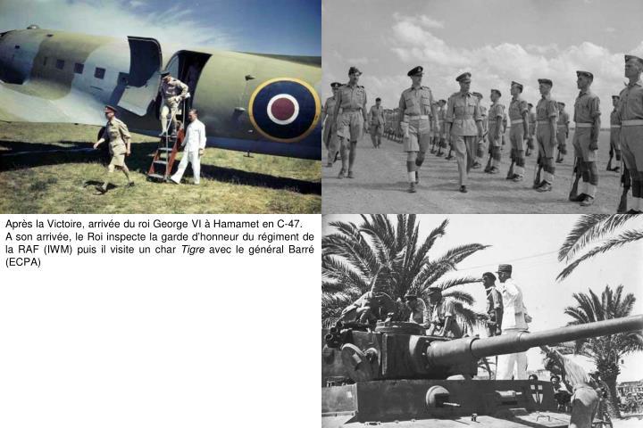 Après la Victoire, arrivée du roi George VI à Hamamet en C-47.