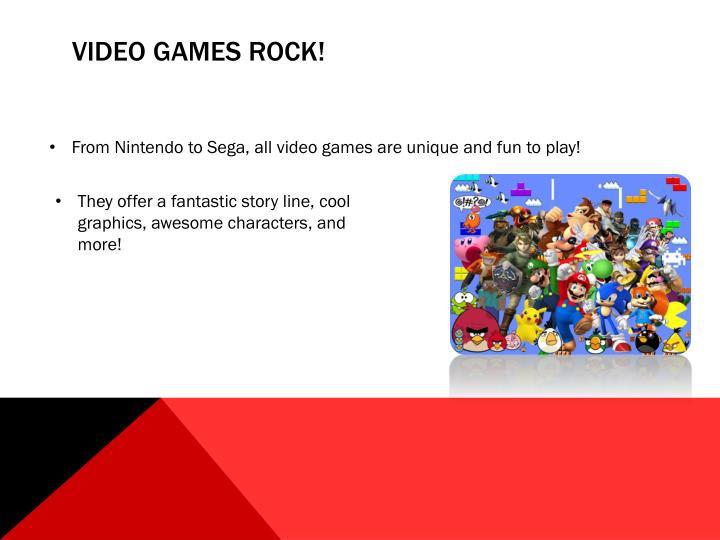 Video Games rock!