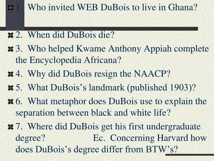 1.  Who invited WEB DuBois to live in Ghana?