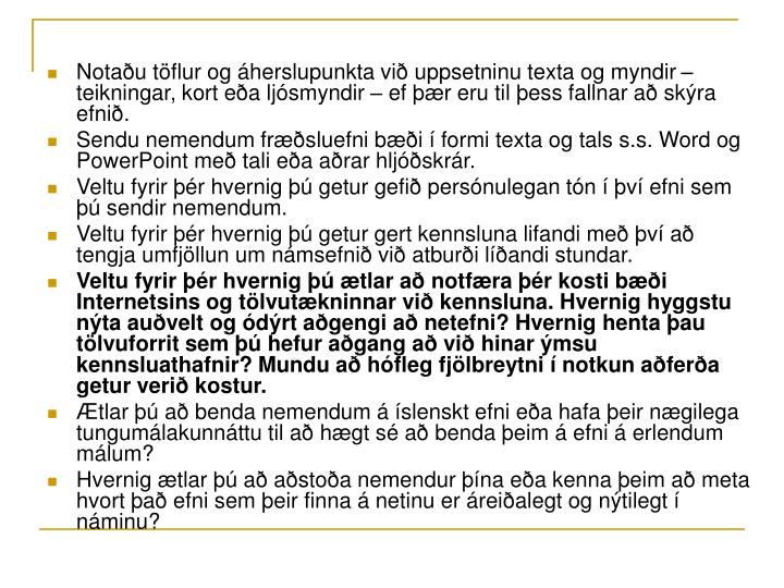 Notaðu töflur og áherslupunkta við uppsetninu texta og myndir – teikningar, kort eða ljósmyndir – ef þær eru til þess fallnar að skýra efnið.
