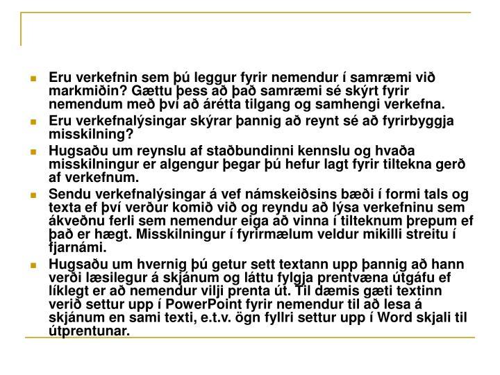 Eru verkefnin sem þú leggur fyrir nemendur í samræmi við markmiðin? Gættu þess að það samræmi sé skýrt fyrir nemendum með því að árétta tilgang og samhengi verkefna.