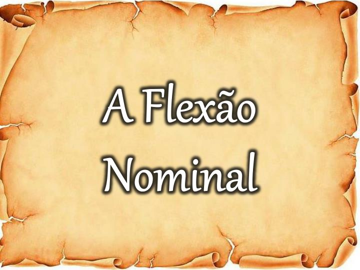 A Flexão Nominal