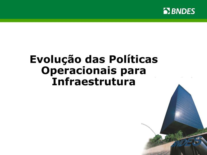 Evolução das Políticas Operacionais para Infraestrutura