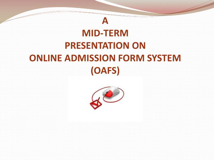 A mid term presentation on online admission form system oafs