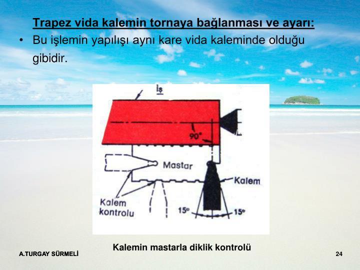 Trapez vida kalemin tornaya bağlanması ve ayarı: