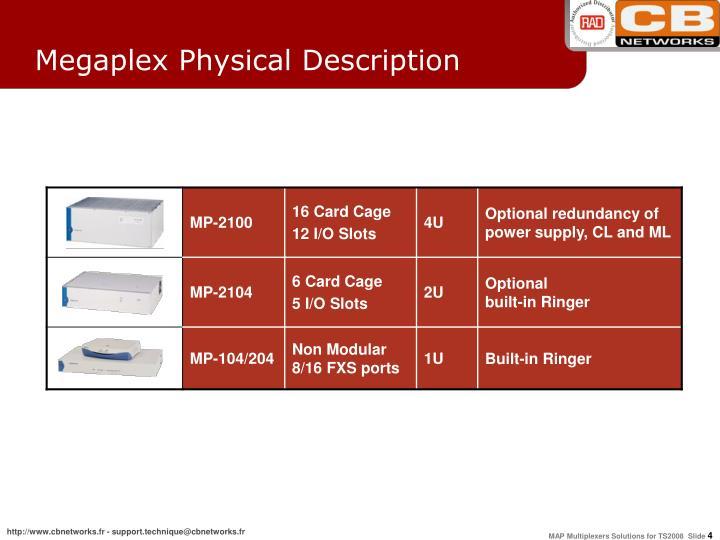 Megaplex Physical Description