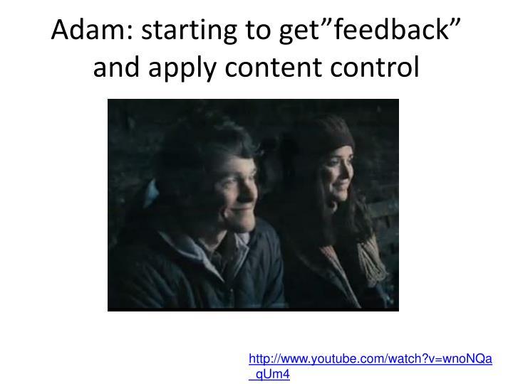 "Adam: starting to get""feedback"""