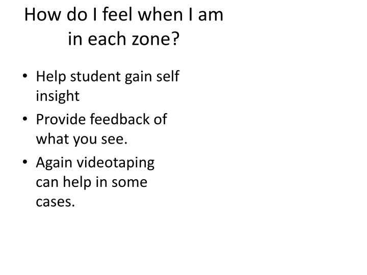 How do I feel when I am in each zone?